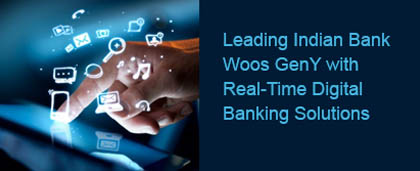 Leading Indian Bank Woos GenY with Real-Time Digital Banking Solutions