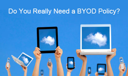 Do You Really Need a BYOD Policy?