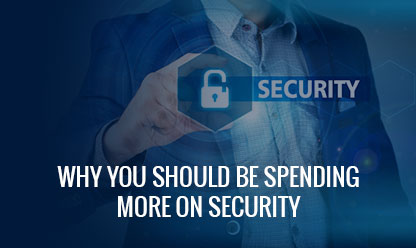 Why you should be spending more on Security