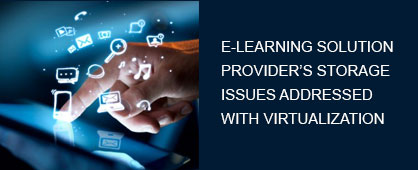 e-Learning Solution Provider's Storage Issues Addressed with Virtualization