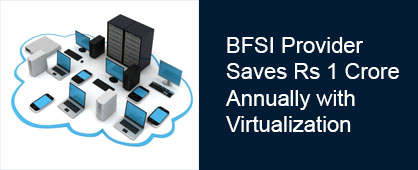 BFSI Provider Saves Rs 1 Crore Annually with Virtualization