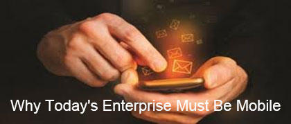 Why Today's Enterprise Must Be Mobile