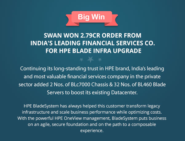 Swan Won 2.79CR Order from India's Leading Financial Services Co. for HPE Blade Infra Upgrade