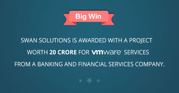 Swan Solutions is awarded with a project worth 20 crore for VMware services from a Banking and Financial services company.