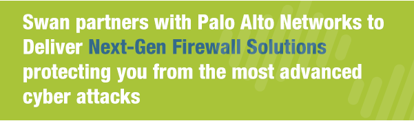 Swan partners with Palo Alto Networks to Deliver Next-Gen Firewall Solutions protecting you from the most advanced cyber attacks