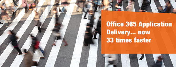 Office 365 Application Delivery... now 33 times faster