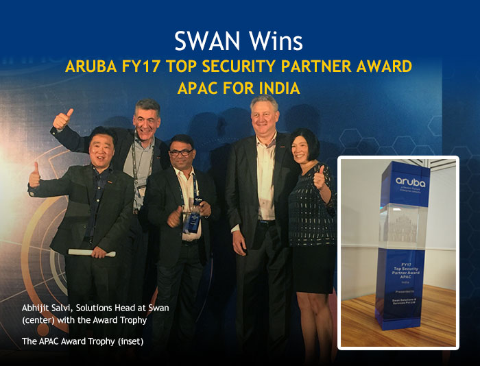 Swan has received the Aruba FY17 Top Security Partner Award - APAC for India.