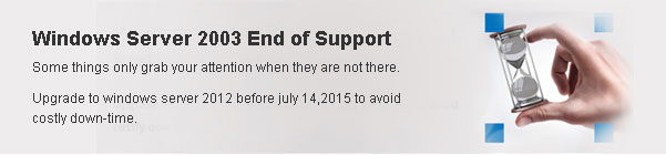 Windows Server 2003 End of Support. Some things only grab your attention when they are not there. Upgrade to windows server 2012 before july 14,2015 to avoid costly down-time.