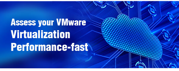 Assess your VMware Virtualization  Performance-fast