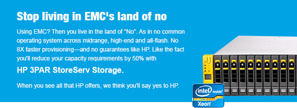Stop living in EMC's land of no Using EMC? Then you live in the land of No. As in no common operating system across midrange, high-end and all-flash. No 8X faster provisioning-and no guarantees like HP. Like the fact you'll reduce your capacity requirements by 50% with HP 3PAR StoreServ Storage.