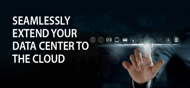 Seamlessly Extend Your Data Center To The Cloud