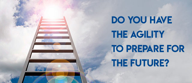 Do You Have The Agility To Prepare For The Future?