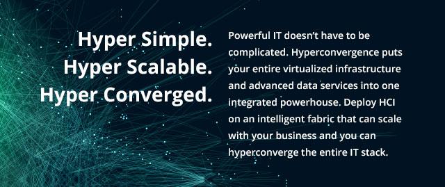 Hyper Simple. Hyper Scalable. Hyper Converged.