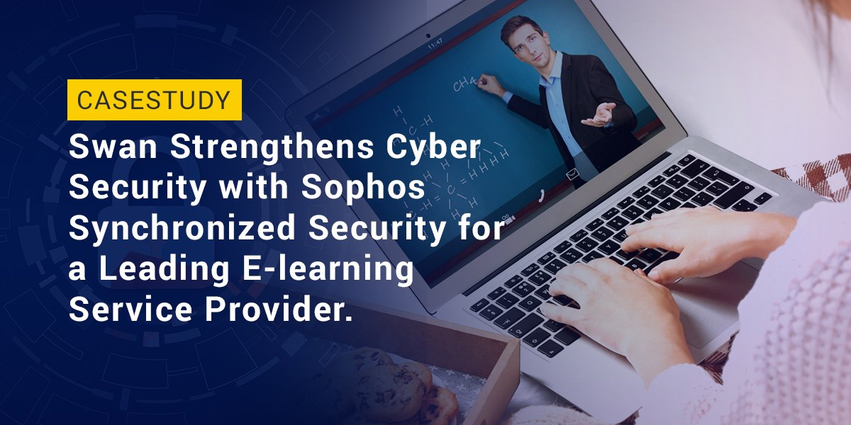 Swan strengthens Cyber Security with help of Sophos Synchronized Security for E-learning service providers.