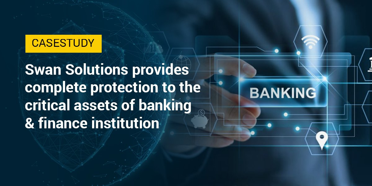 Swan Solutions provides complete protection to critical assets of a banking and financial institution